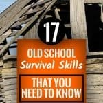 17 Old School Survival Skills That You Need To Know