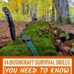 14 Bushcraft Survival Skills You Need To Know