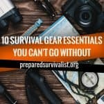 10 Survival Gear Essentials You Can't Go Without