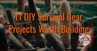11 DIY Survival Gear Projects Worth Building