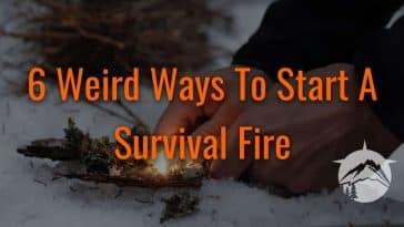 6 Weird Ways To Start A Survival Fire
