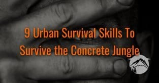 9 Urban Survival Skills To Survive the Concrete Jungle