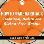 How To Make Hardtack: Traditional, Modern and Gluten-Free Recipe
